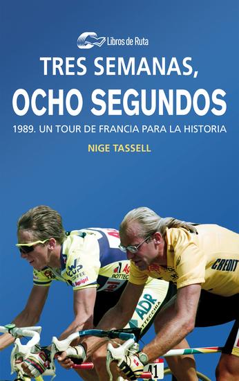 Tres semanas ocho segundos - 1989 Un Tour de Francia para la historia - cover