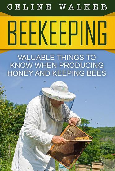 Beekeeping: Valuable Things to Know When Producing Honey and Keeping Bees - cover