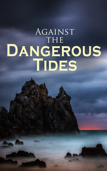 Against the Dangerous Tides - Daring Challenges Thrilling Escapades and Heart-Stopping Moments (46 Sea Adventures in One Edition) - cover