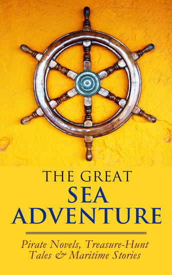 THE GREAT SEA ADVENTURE - Pirate Novels Treasure-Hunt Tales & Maritime Stories - 47 Books: The Sea Wolf Moby Dick Lord Jim Captain Blood Robinson Crusoe The Pirate Treasure Island… - cover