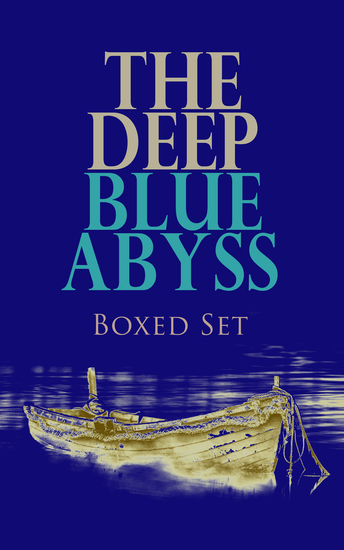THE DEEP BLUE ABYSS Boxed Set - Robinson Crusoe The Pirate Moby Dick Treasure Island The Sea Wolf The Red Rover An Antarctic Mystery Lord Jim… - cover