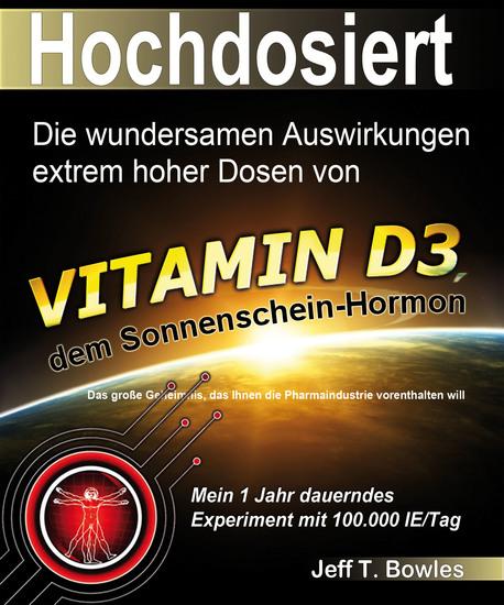 Hochdosiert - Die wundersamen Auswirkungen extrem hoher Dosen von Vitamin D3: das große Geheimnis das Ihnen die Pharmaindustrie vorenthalten will - cover