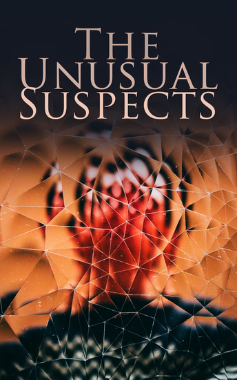 The Unusual Suspects - Ultimate Mystery Collection: Hercule Poirot Cases Father Brown Mysteries Sherlock Holmes Arsene Lupin Dr Thorndyke's Cases Mr Justice Raffles The Four Just Men The Woman in White… - cover