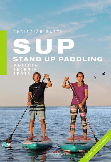 SUP - Stand Up Paddling - Material - Technik - Spots - cover