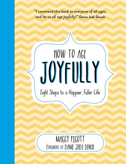 How to Age Joyfully - Eight Steps to a Happier Fuller Life - cover