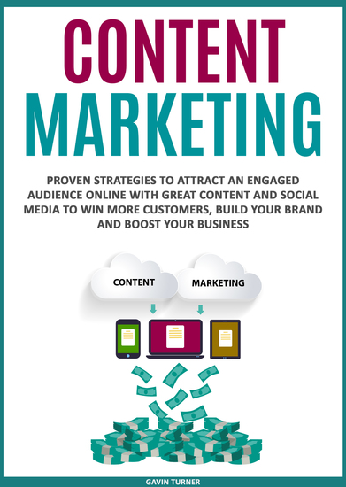 Content Marketing - Proven Strategies to Attract an Engaged Audience Online with Great Content and Social Media to Win More Customers Build your Brand and Boost your Business - cover