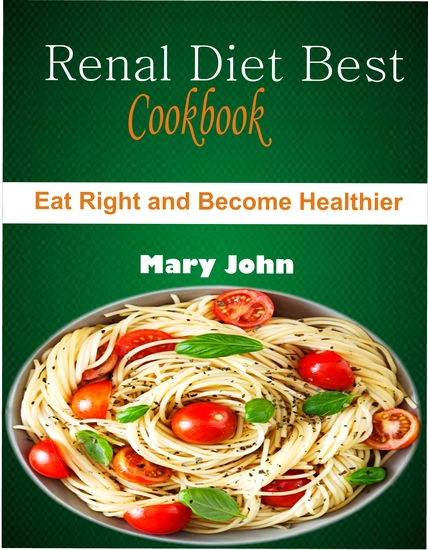 Renal Diet Best Cookbook - Eat right and Become Healthier - cover