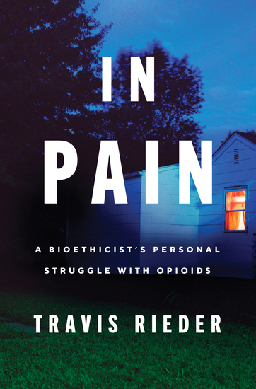In Pain - A Bioethicist's Personal Struggle with Opioids - cover