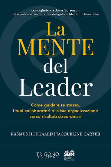 La Mente del Leader - Come guidare te stesso i tuoi collaboratori e la tua organizzazione verso risultati straordinari - cover