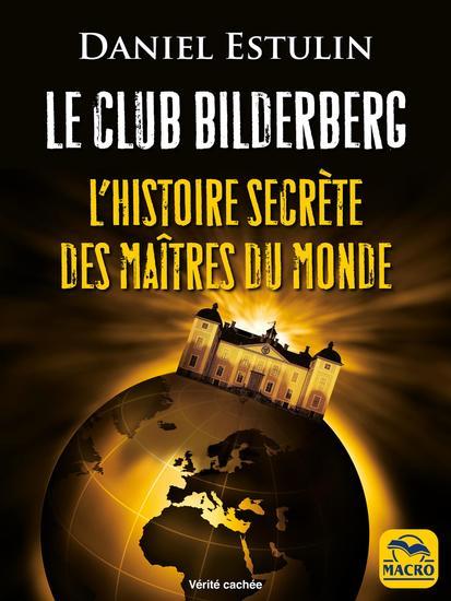 Le Club Bilderberg - L'histoire secrète des maîtres du monde - cover