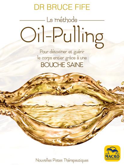 La méthode Oil-pulling - Pour détoxiner et guérir le corps entier grâce à une bouche saine - cover