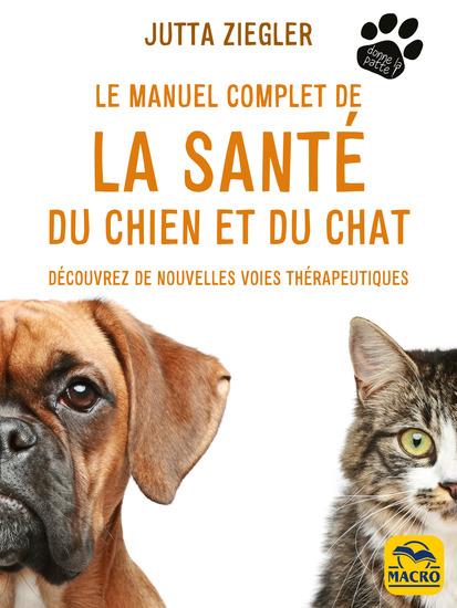 Le manuel complet de la santé du chien et du chat - Découvrez de nouvelles voies thérapeutiques - cover