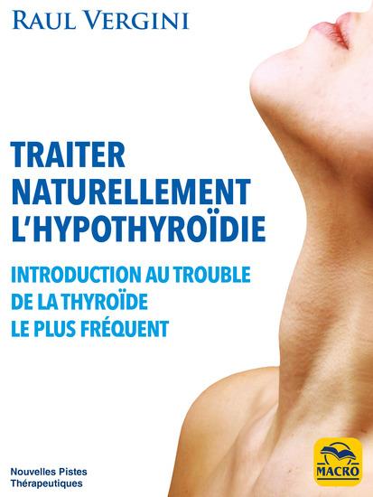 Traiter Naturellement l''Hypothyroïdie - Introduction au trouble de la thyroïde le plus fréquent - cover