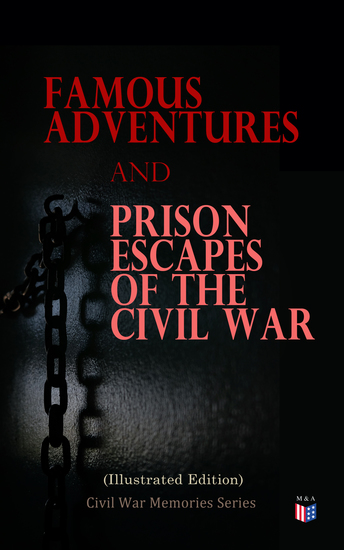 Famous Adventures and Prison Escapes of the Civil War (Illustrated Edition) - Civil War Memories Series - cover