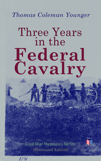 Three Years in the Federal Cavalry (Illustrated Edition) - Civil War Memories Series - cover
