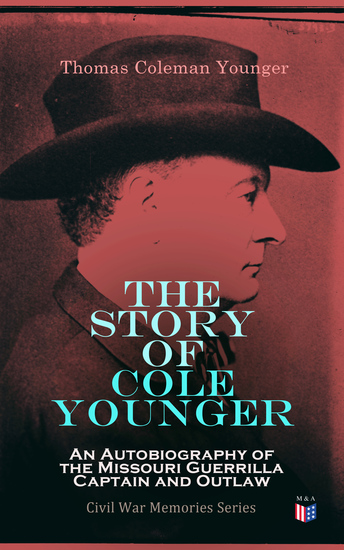 The Story of Cole Younger: An Autobiography of the Missouri Guerrilla Captain and Outlaw - Civil War Memories Series - cover