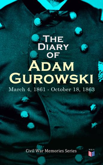 The Diary of Adam Gurowski: March 4 1861 - October 18 1863 - Civil War Memories Series - cover