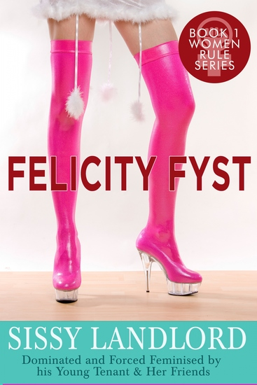 Sissy Landlord - Dominated and Forced Feminised by his Young Tenant & Her Friends - cover