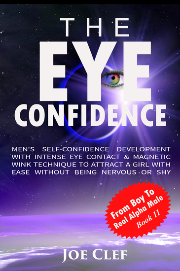 The Eye Confidence - Men's Self-Confidence Development with Intense Eye Contact & Magnetic Wink Technique to Attract a Girl with Ease Without Being Nervous or Shy - cover