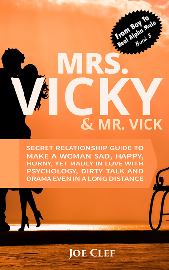Mrs Vicky & Mr Vick - Secret Relationship Guide to Make a Woman Sad Happy Horny Yet Madly in Love with Psychology Dirty Talk and Drama Even in a Long Distance - cover