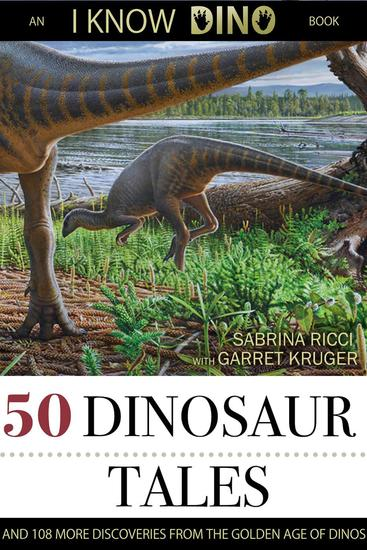50 Dinosaur Tales: And 108 More Discoveries From The Golden Age Of Dinos - cover