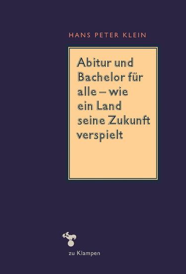 Abitur und Bachelor für alle – wie ein Land seine Zukunft verspielt - cover