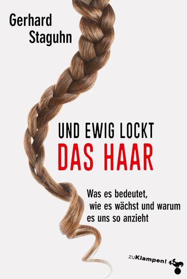 Und ewig lockt das Haar - Was es bedeutet wie es wächst und warum es uns so anzieht - cover