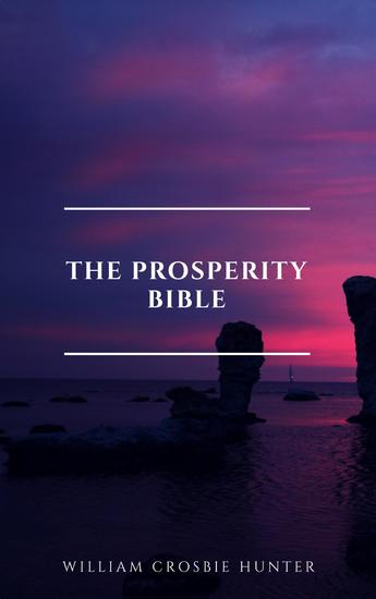 The Prosperity Bible: The Greatest Writings of All Time On The Secrets To Wealth And Prosperity - cover