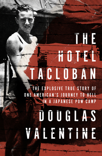 The Hotel Tacloban - The Explosive True Story of One American's Journey to Hell in a Japanese POW Camp - cover