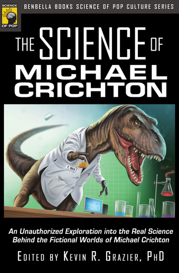 The Science of Michael Crichton - An Unauthorized Exploration into the Real Science Behind the Fictional Worlds of Michael Crichton - cover