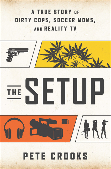 The Setup - A True Story of Dirty Cops Soccer Moms and Reality TV - cover