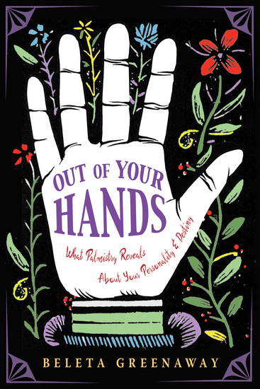 Out of Your Hands - What Palmistry Reveals About Your Personality and Destiny - cover