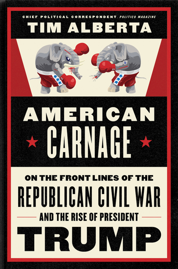 American Carnage - On the Front Lines of the Republican Civil War and the Rise of President Trump - cover