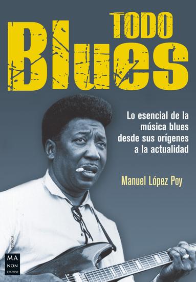 Todo blues - Lo esencial de la música blues desde sus orígenes a la actualidad - cover