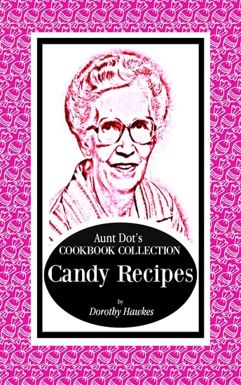 Aunt Dot's Cookbook Collection Candy Recipes - cover