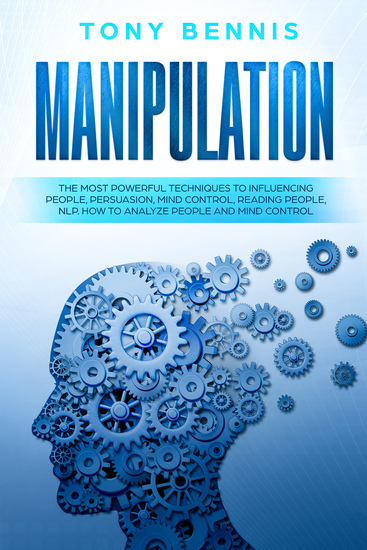 Manipulation - The Most Powerful Techniques to Influencing People Persuasion Mind Control Reading People NLP How to Analyze People and Mind Control - cover