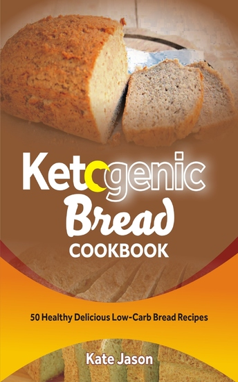 Ketogenic Bread Cookbook - 50 Healthy Delicious Low-Carb Bread Recipes - cover