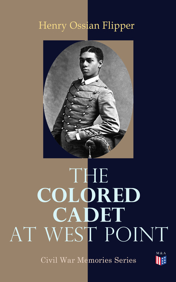The Colored Cadet at West Point - Autobiography of Lieut Henry Ossian Flipper U S A First Graduate of Color From the U S Military Academy - cover