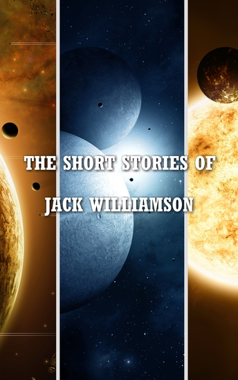 The Short Stories of Jack Williamson - cover