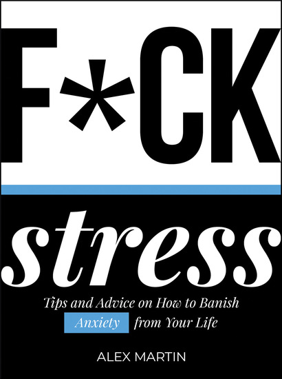 F*ck Stress - Tips and Advice on How to Banish Anxiety from Your Life - cover
