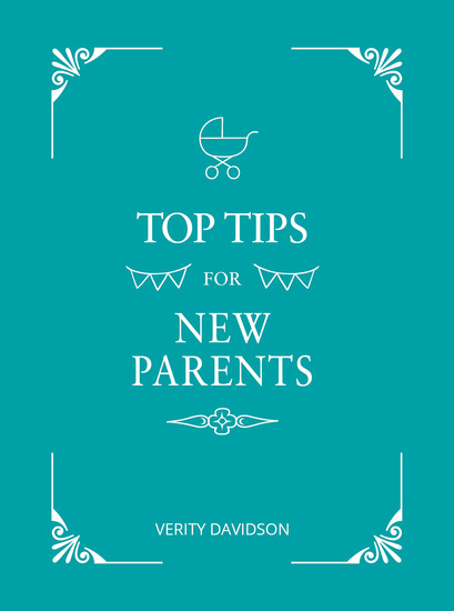 Top Tips for New Parents - Practical Advice for First-Time Parents - cover