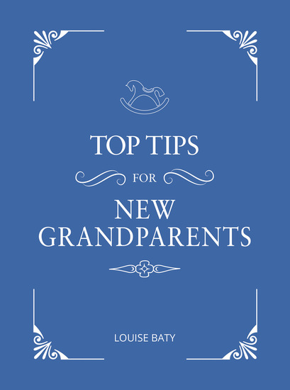 Top Tips for New Grandparents - Practical Advice for First-Time Grandparents - cover
