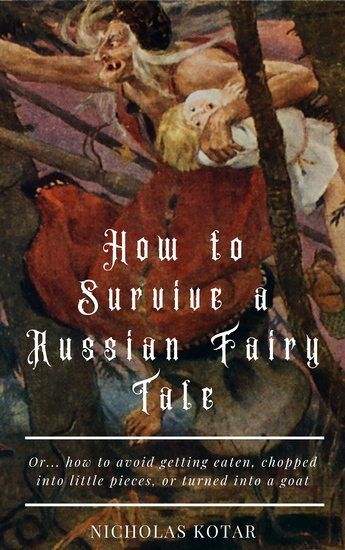 How to Survive a Russian Fairy Tale - Or how to avoid being eaten chopped into little pieces or turned into a goat - cover