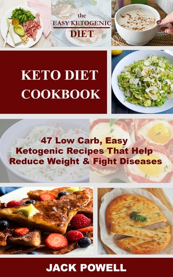 Keto Diet Cookbook - 47 Low Carb Easy Ketogenic Recipes That Help Reduce Weight & Fight Diseases - cover