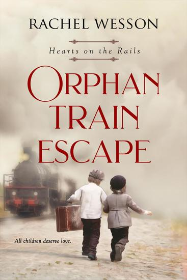 Orphan Train Escape - Hearts on the Rails #1 - cover