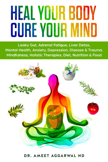 Heal Your Body Cure Your Mind - Leaky Gut Adrenal Fatigue Liver Detox Mental Health Anxiety Depression Disease & Trauma Mindfulness Holistic Therapies Nutrition & Food - cover