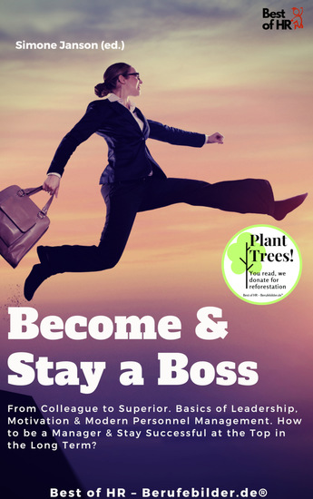 Become & Stay a Boss - From Colleague to Superior Basics of Leadership Motivation & Modern Personnel Management How to be a Manager & Stay Successful at the Top in the Long Term? - cover