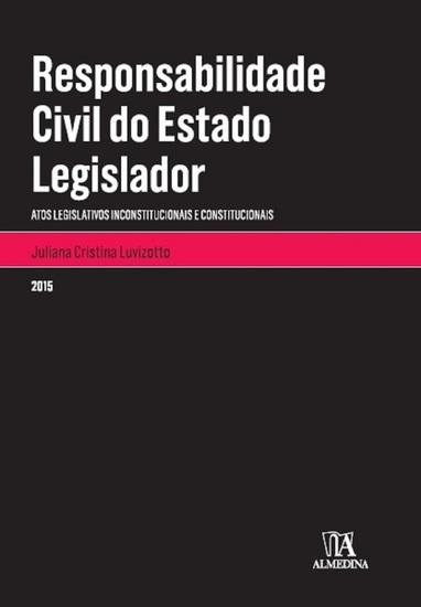 Responsabilidade Civil do Estado Legislador - Atos Legislativos Inconstitucionais e Constitucionais - cover