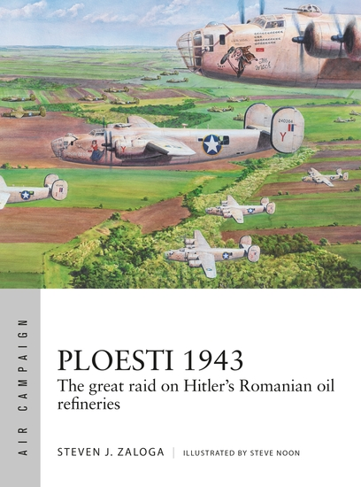 Ploesti 1943 - The great raid on Hitler's Romanian oil refineries - cover