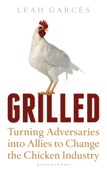 Grilled - Turning Adversaries into Allies to Change the Chicken Industry - cover